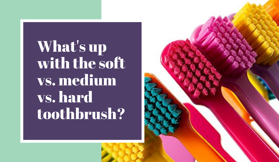What's up with the soft vs. medium vs. hard toothbrush?